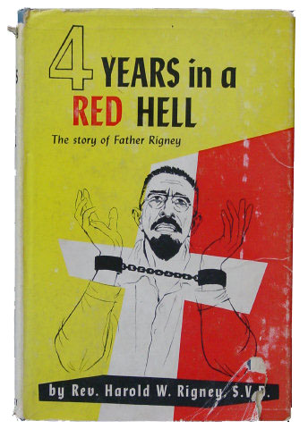 4 YEARS IN A RED HELL: The Story of Father Rigney by Rev. Harold W. Rigney, S.V.D.