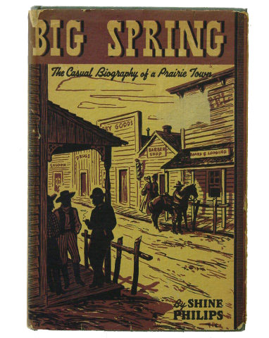 BIG SPRING - THE CASUAL BIOGRAPHY OF A PRAIRIE TOWN by Shine Philips