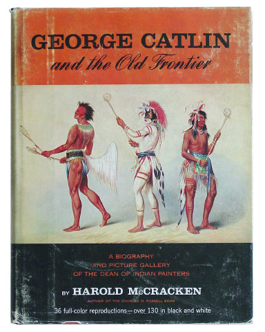 GEORGE CATLIN - Harold McCracken - First Edition