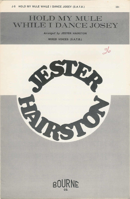 Hold My Mule While I Dance Josey - Jester Hairston - Traditional - SATB